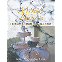 Metodo Ricuras: Formulas de Panaderia y Pasteleria