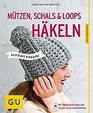 Mützen, Schals und Loops häkeln: Raffiniert kombiniert (GU Kreativratgeber)