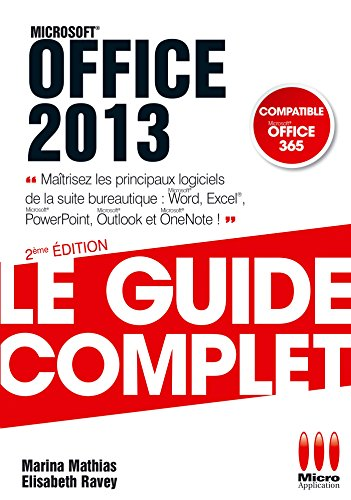 GUIDE COMPLET OFFICE 2013: EXCEL, WORD, POWERPOINT par Marina Mathias