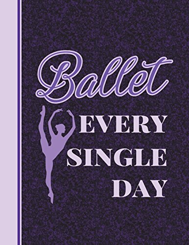 Ballet Every Single Day: 8.5 x 11 Wide Ruled Composition Book - 200 pages - Notebook For Dancers por Dance Thoughts