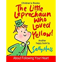 Children's Books: THE LITTLE LEPRECHAUN WHO LOVED YELLOW!: (Absolutely Delightful Bedtime Story/Picture Book About Following Your Heart, for Beginner Readers, Ages 2-8) by Sally Huss (2015-02-15)