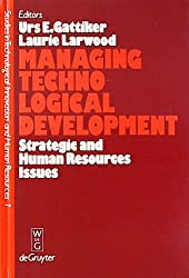 Managing Technological Development: Strategic and Human Resources Issues (Technological Innovation & Human Resources)