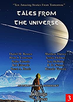 Tales From The Universe: Ten Amazing Stories From Tomorrow by [Victoria, Ricardo, McBride, Leo, Harris, Brent A., Bensen, Daniel M., Converse, Brian S., Camelo, Pedro, Holmes, Jessica, Harvey, Matthew, Nelson, R.H., Edwards, Rob]
