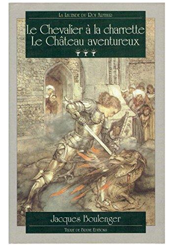 La légende du Roi Arthur, Tome 3 : Le Chevalier à la Charrette : Le Château aventureux