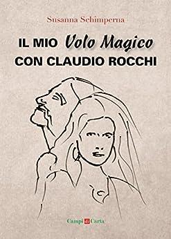 Il mio Volo Magico con Claudio Rocchi: Decolli, atterraggi & passione (Campi di Stelle) di [Schimperna, Susanna]