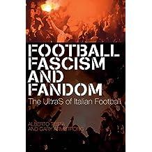 Football, Fascism and Fandom: The UltraS of Italian Football