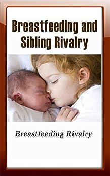 Breastfeeding and Sibling Rivalry: Breastfeeding Rivalry (English Edition) di [Fay, Verla ]