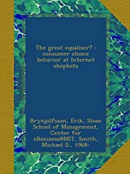 The great equalizer? : consumer choice behavior at Internet shopbots
