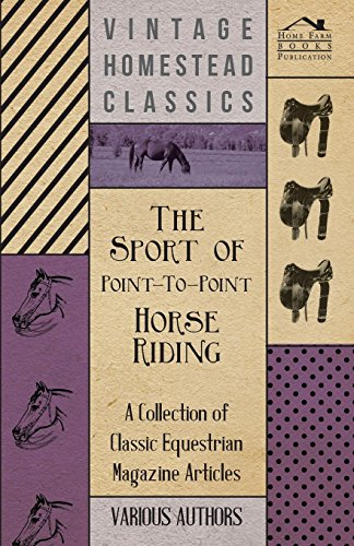 The Sport of Point-To-Point Horse Riding - A Collection of Classic Equestrian Magazine Articles por Various