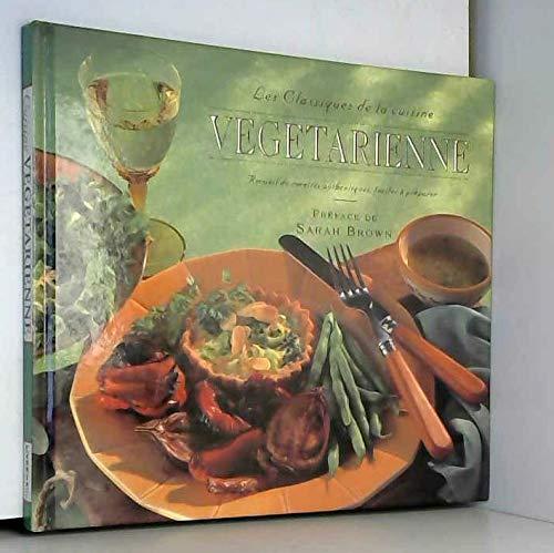 Les classiques de la cuisine végétarienne Recueil de recettes authentiques, faciles à préparer