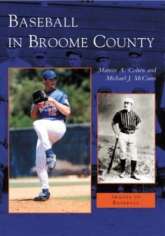 Baseball in Broome County (NY) (Images of Baseball) by Cohen, Marvin A., McCann, Michael J. (2004) Paperback
