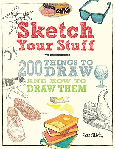 Sketch Your Stuff: 200 Things to Draw and How to Draw Them - Pebble Stich