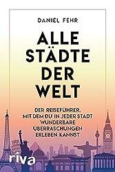 Alle Städte der Welt: Der Reiseführer, mit dem du in jeder Stadt wunderbare Entdeckungen machen kannst (German Edition)
