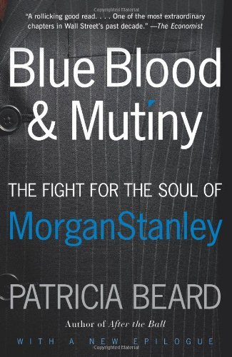 blue-blood-and-mutiny-the-fight-for-the-soul-of-morgan-stanley-by-patricia-beard-15-nov-2008-paperba