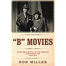 """B"" Movies: An Informal Survey of the American Low-Budget Film 1933-1945 (The Leonard Maltin Collection) (English Edition)"