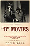 B Movies: An Informal Survey of the American Low-Budget Film 1933-1945 (The Leonard Maltin Collection) (English Edition)