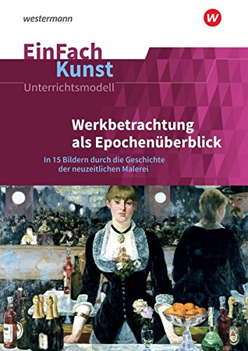 EinFach Kunst: Werkbetrachtung als Epochenüberblick: In 15 Bildern durch die Geschichte der neuzeitlichen Malerei. Jahrgangsstufen 8 - 13
