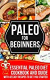 Paleo For Beginners: Essential Paleo Diet Cookbook and Guide with 42 Easy Recipes To Get You Started