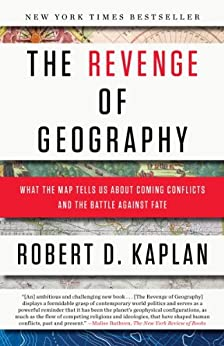 The Revenge of Geography: What the Map Tells Us About Coming Conflicts and the Battle Against Fate von [Kaplan, Robert D.]