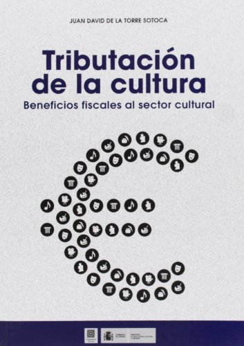 Tributación De La Cultura. Beneficios Fiscales Al Sector Cultural (Monografias - Fiscal)