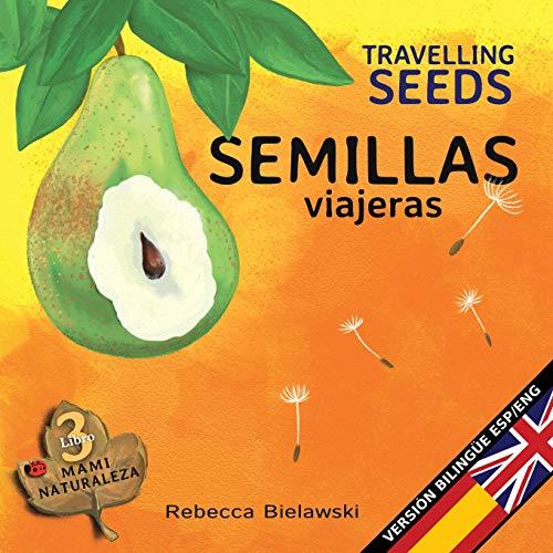 Semillas viajeras - Travelling Seeds: Version bilingue  Espanol/Ingles: Volume 3 (La serie bilingue  MAMI NATURALEZA) por Rebecca Bielawski