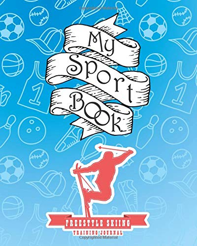 """My sport book - Freestyle Skiing training journal: 200 cream pages with 8"""" x 10""""(20.32 x 25.4 cm) size for your exercise log. Note all trainings and workout logs into one journal."""