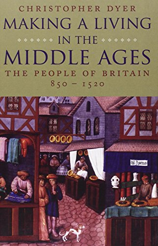 Making a Living in the Middle Ages: The People of Britain, 850-1520 (New Economic History of Britain) (The New Economic History of Britain Series)