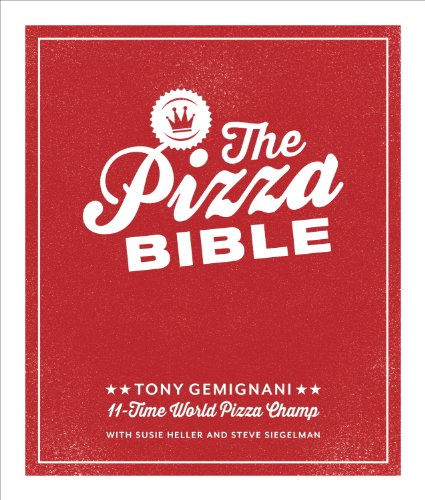 The Pizza Bible: The World's Favorite Pizza Styles, from Neapolitan, Deep-Dish, Wood-Fired, Sicilian, Calzones and Focaccia to New York, New Haven, Detroit, and More (English Edition)