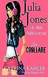 Scarica Libro Julia Jones Gli Anni Adolescenziali Libro 1 Crollare (PDF,EPUB,MOBI) Online Italiano Gratis