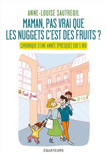 Maman, pas vrai que les nuggets c'est des fruits ? : Chronique d'une année (presque) 100% bio