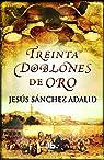 Treinta Doblones de oro par Sánchez Adalid