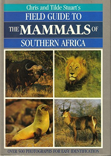 Chris and Tilde Stuart's Field Guide to the Mammals of Southern Africa by Chris Stuart (1989-01-01)
