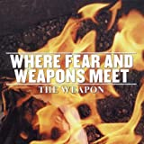 Songtexte von Where Fear and Weapons Meet - The Weapon