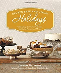 Gluten-Free and Vegan Holidays: Celebrating the Year with Simple, Satisfying Recipes and Menus by Jennifer Katzinger (2011-08-30)
