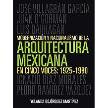 Modernización y nacionalismo de la arquitectura mexicana en cinco voces: 1925-1980