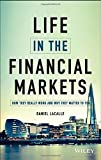 Life in the Financial Markets: How They Really Work And Why They Matter To You 1st edition by Lacalle, Daniel (2015) Hardcover