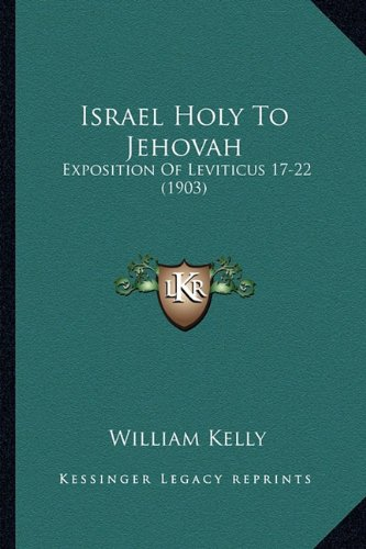 Israel Holy to Jehovah: Exposition of Leviticus 17-22 (1903)