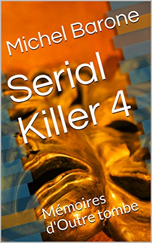 Serial Killer 4: Mémoires d'Outre tombe