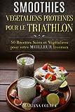 SMOOTHIES VEGETALIENS PROTEINES POUR Le TRIATHLON: 50 Recettes Sains et Vegetaliens pour votre Meilleur Ironman