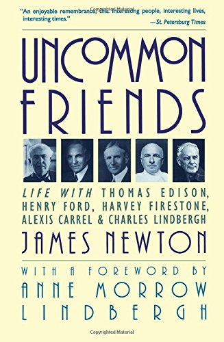 Uncommon Friends: Life with Thomas Edison, Henry Ford, Harvey Firestone, Alexis Carrel & Charles Lindbergh