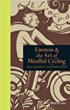 Einstein & The Art of Mindful Cycling: Achieving Balance in the Modern World (Mindfulness)