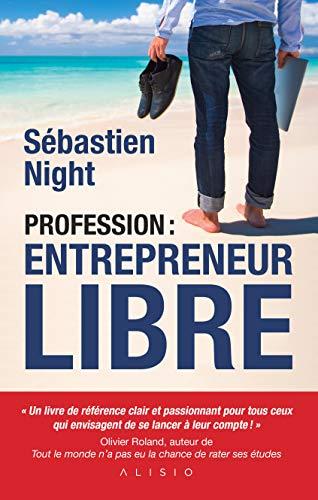 Profession : Entrepreneur Libre par Night Sebastien