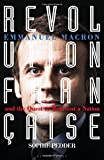 revolution fran?aise emmanuel macron and the quest to reinvent a nation