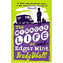 [The Miracle Life of Edgar Mint] [by: Brady Udall]