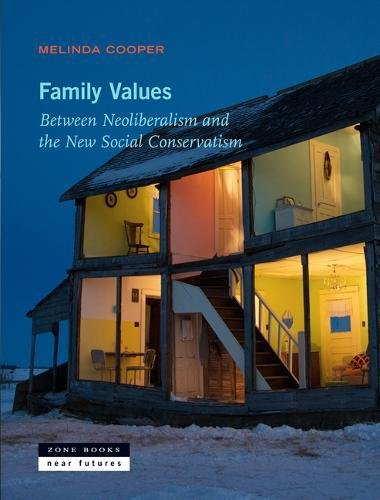 Family Values: Between Neoliberalism and the New Social Conservatism (Zone / Near Futures) por Melinda (Lecturer, The University of Sydney) Cooper
