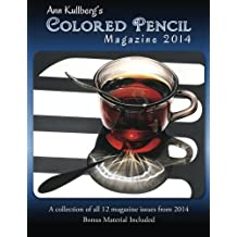 Ann Kullberg's Colored Pencil Magazine: 2014: A collection of all 12 magazine issues from 2014