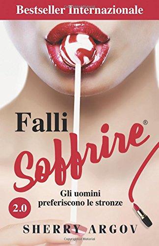 Falli Soffrire: Gli Uomini Preferiscono Le Stronze / Why Men Love Bitches - Italian Edition