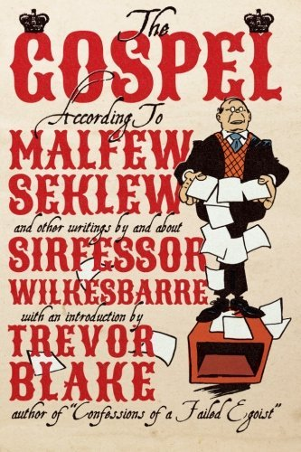 The Gospel According to Malfew Seklew: and Other Writings By and About Sirfessor Wilkesbarre by Fred Wilkes (2014-07-28)