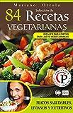 SELECCIÓN DE 84 RECETAS VEGETARIANAS: Platos saludables, livianos y nutritivos (Colección Cocina Práctica) (Spanish Edition)