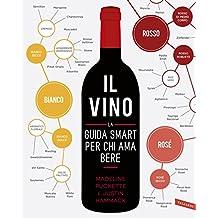 Vino. La guida smart per chi ama bere: La guida smart per chi ama bere